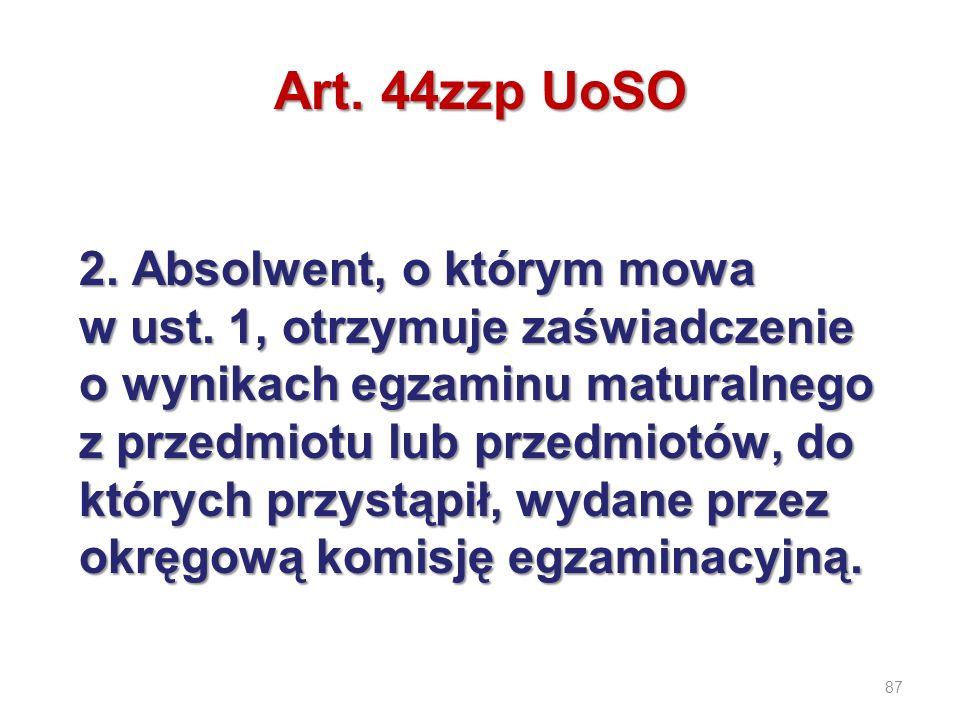 87 Art. 44zzp UoSO 2. Absolwent, o którym mowa w ust. 1, otrzymuje zaświadczenie o wynikach egzaminu maturalnego z przedmiotu lub przedmiotów, do któr