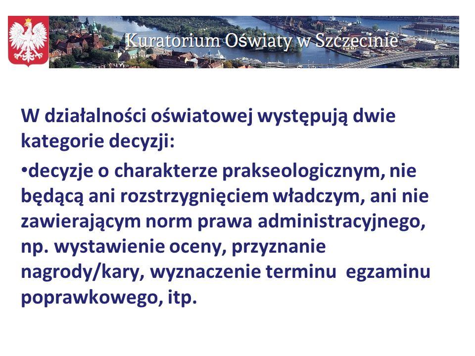 94 W działalności oświatowej występują dwie kategorie decyzji: decyzje o charakterze prakseologicznym, nie będącą ani rozstrzygnięciem władczym, ani n