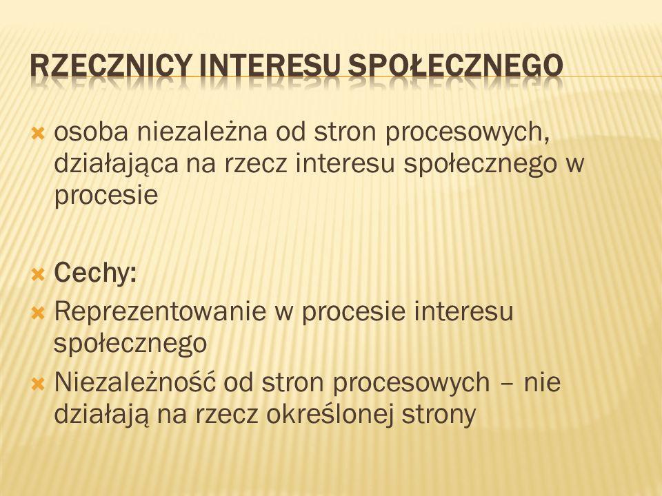  osoba niezależna od stron procesowych, działająca na rzecz interesu społecznego w procesie  Cechy:  Reprezentowanie w procesie interesu społeczneg