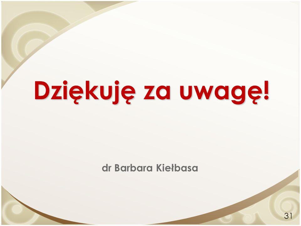 Dziękuję za uwagę! 31 dr Barbara Kiełbasa
