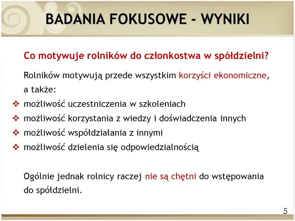 5 BADANIA FOKUSOWE - WYNIKI Co motywuje rolników do członkostwa w spółdzielni.