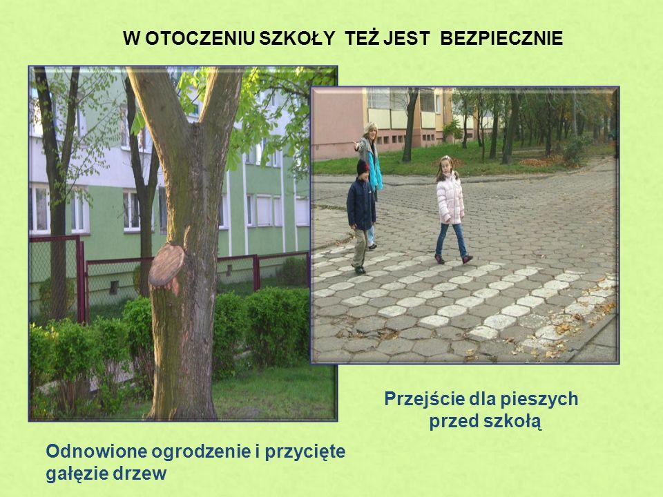 W OTOCZENIU SZKOŁY TEŻ JEST BEZPIECZNIE Odnowione ogrodzenie i przycięte gałęzie drzew Przejście dla pieszych przed szkołą