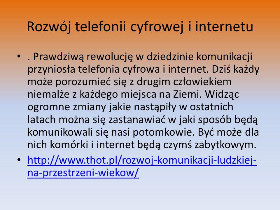 Rozwój telefonii cyfrowej i internetu. Prawdziwą rewolucję w dziedzinie komunikacji przyniosła telefonia cyfrowa i internet. Dziś każdy może porozumie
