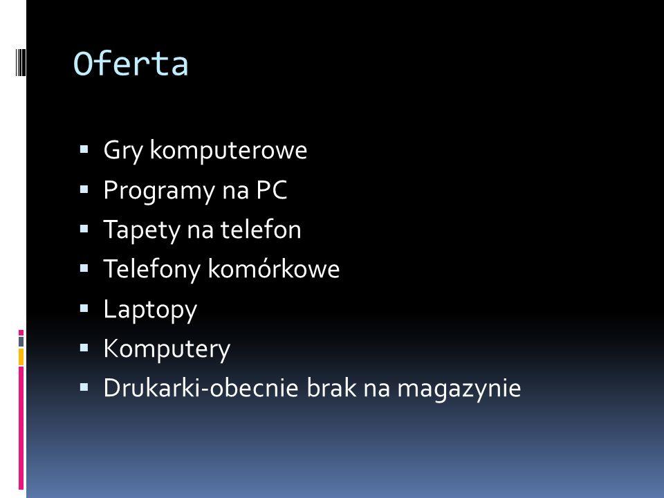 Oferta  Gry komputerowe  Programy na PC  Tapety na telefon  Telefony komórkowe  Laptopy  Komputery  Drukarki-obecnie brak na magazynie