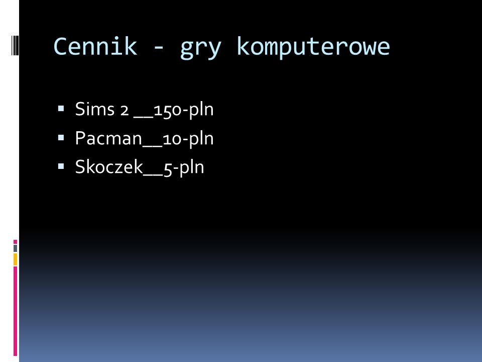 Cennik - gry komputerowe  Sims 2 __150-pln  Pacman__10-pln  Skoczek__5-pln