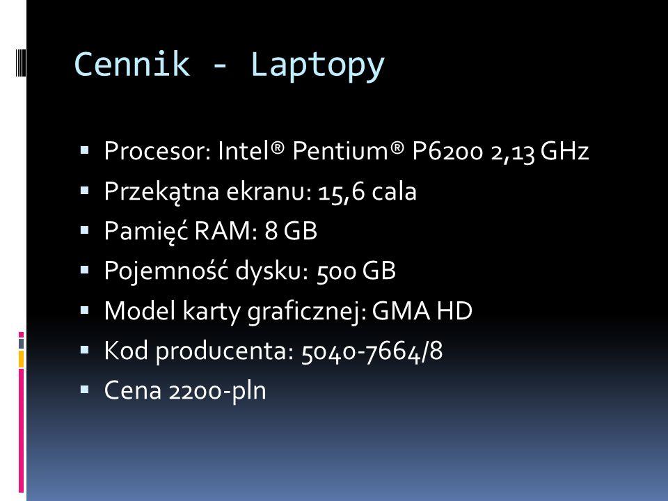 Cennik - Laptopy  Procesor: Intel® Pentium® P6200 2,13 GHz  Przekątna ekranu: 15,6 cala  Pamięć RAM: 8 GB  Pojemność dysku: 500 GB  Model karty graficznej: GMA HD  Kod producenta: 5040-7664/8  Cena 2200-pln