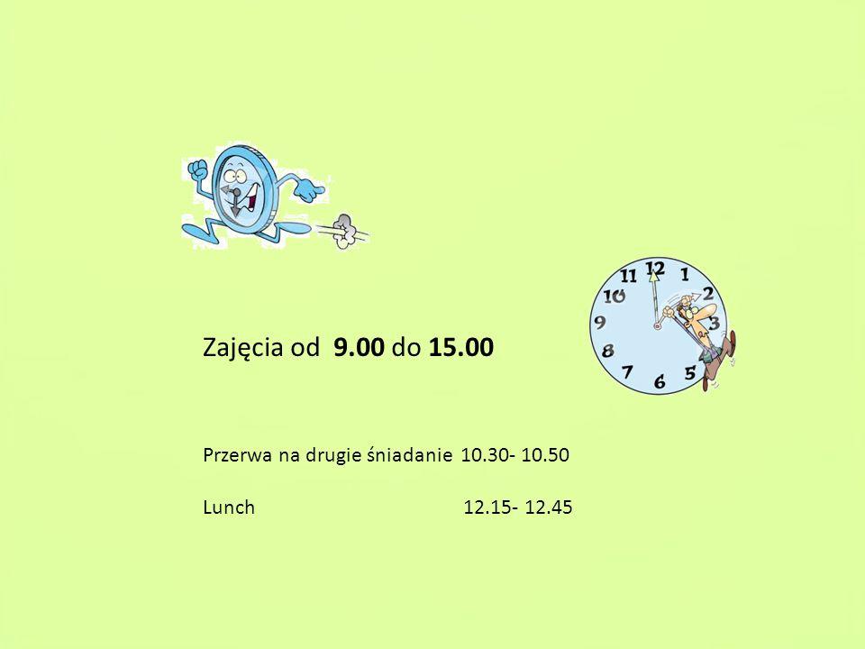 Zajęcia od 9.00 do 15.00 Przerwa na drugie śniadanie 10.30- 10.50 Lunch 12.15- 12.45