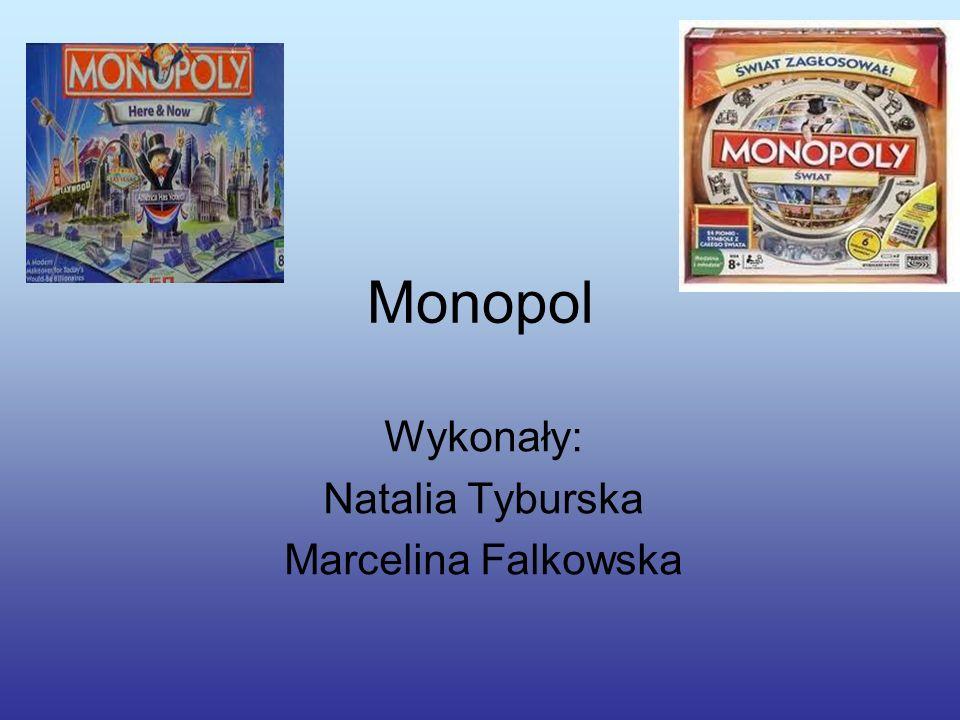 Monopol Wykonały: Natalia Tyburska Marcelina Falkowska
