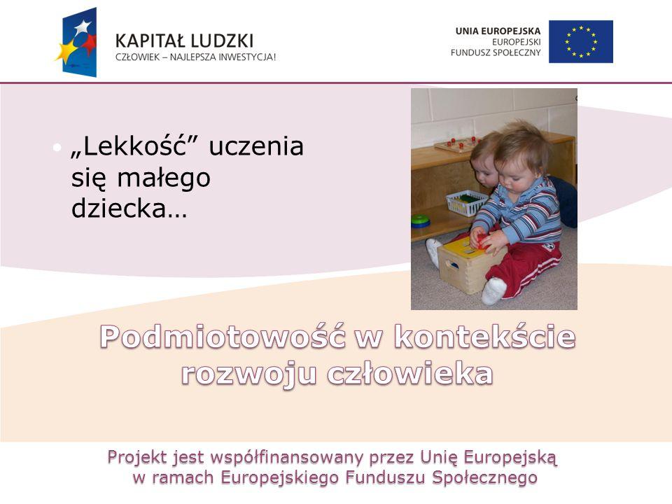 """Projekt jest współfinansowany przez Unię Europejską w ramach Europejskiego Funduszu Społecznego """"Lekkość"""" uczenia się małego dziecka…"""