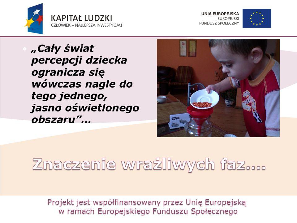 """Projekt jest współfinansowany przez Unię Europejską w ramach Europejskiego Funduszu Społecznego """"Cały świat percepcji dziecka ogranicza się wówczas na"""