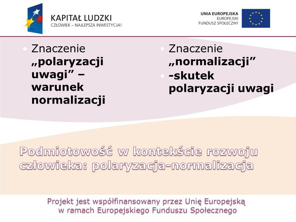 """Projekt jest współfinansowany przez Unię Europejską w ramach Europejskiego Funduszu Społecznego Znaczenie """"polaryzacji uwagi"""" – warunek normalizacji Z"""