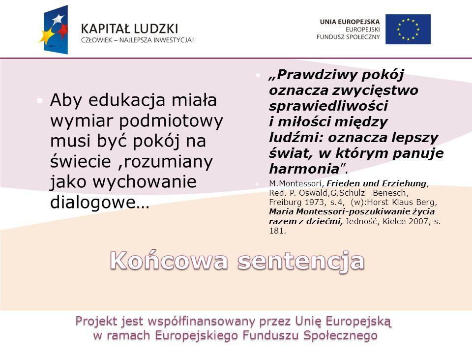 Projekt jest współfinansowany przez Unię Europejską w ramach Europejskiego Funduszu Społecznego Aby edukacja miała wymiar podmiotowy musi być pokój na