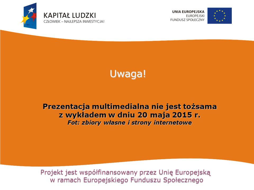 Projekt jest współfinansowany przez Unię Europejską w ramach Europejskiego Funduszu Społecznego Prezentacja multimedialna nie jest tożsama z wykładem