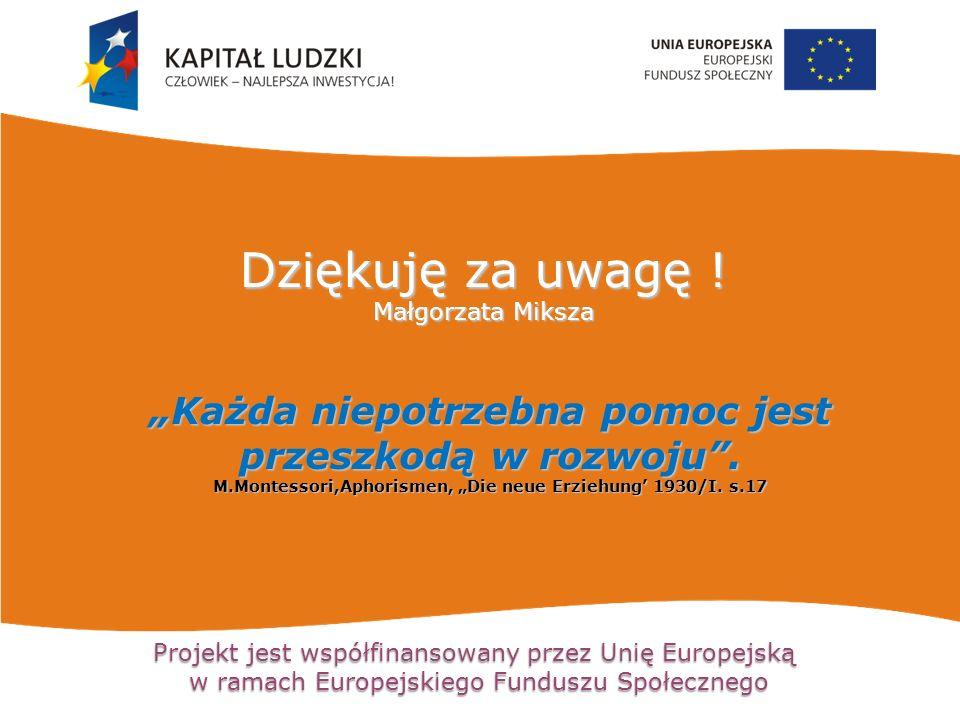 """Projekt jest współfinansowany przez Unię Europejską w ramach Europejskiego Funduszu Społecznego """"Każda niepotrzebna pomoc jest przeszkodą w rozwoju""""."""