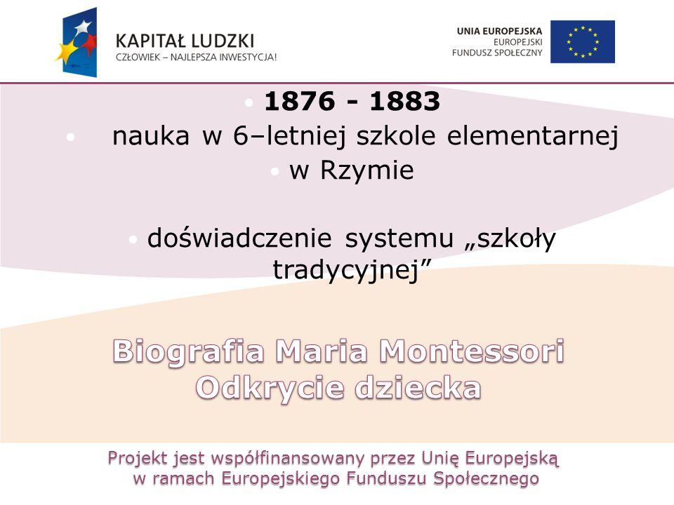 Projekt jest współfinansowany przez Unię Europejską w ramach Europejskiego Funduszu Społecznego 1876 - 1883 nauka w 6–letniej szkole elementarnej w Rz