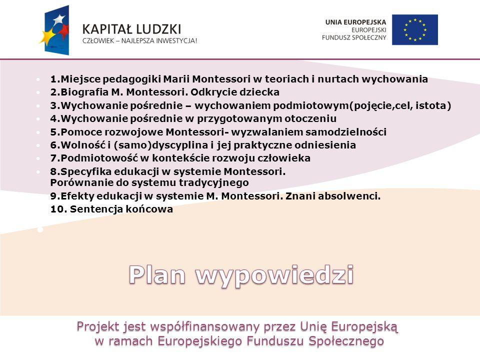 Projekt jest współfinansowany przez Unię Europejską w ramach Europejskiego Funduszu Społecznego 1.Miejsce pedagogiki Marii Montessori w teoriach i nur