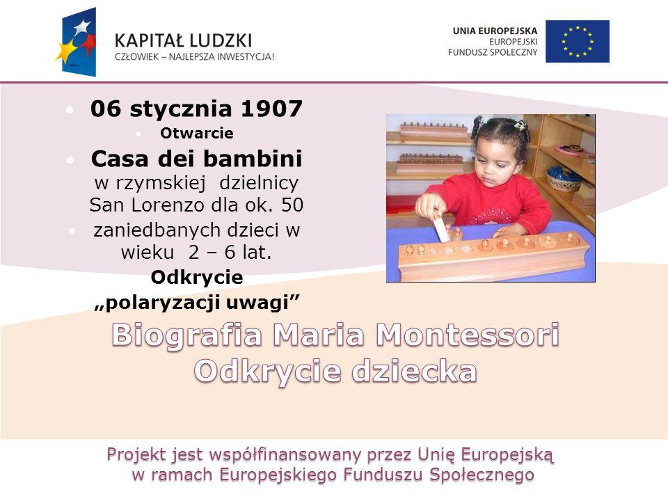 Projekt jest współfinansowany przez Unię Europejską w ramach Europejskiego Funduszu Społecznego 06 stycznia 1907 Otwarcie Casa dei bambini w rzymskiej