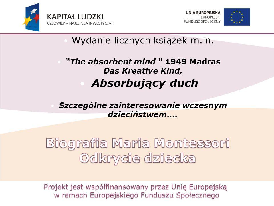 """Projekt jest współfinansowany przez Unię Europejską w ramach Europejskiego Funduszu Społecznego Wydanie licznych książek m.in. """"The absorbent mind """" 1"""