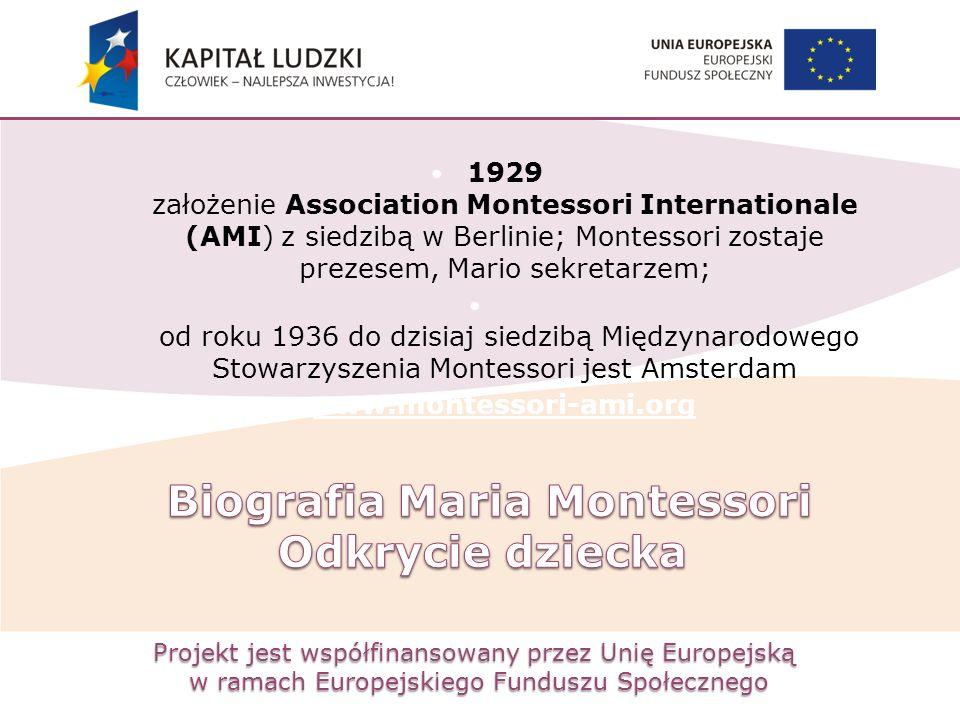 Projekt jest współfinansowany przez Unię Europejską w ramach Europejskiego Funduszu Społecznego 1929 założenie Association Montessori Internationale (