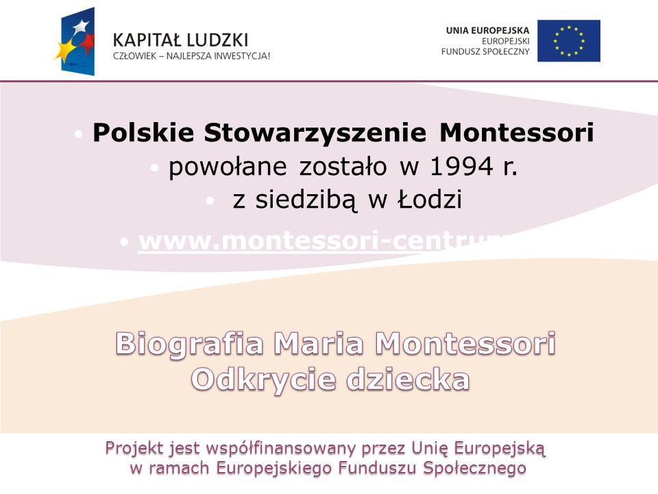 Projekt jest współfinansowany przez Unię Europejską w ramach Europejskiego Funduszu Społecznego Polskie Stowarzyszenie Montessori powołane zostało w 1