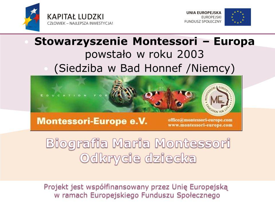 Projekt jest współfinansowany przez Unię Europejską w ramach Europejskiego Funduszu Społecznego Stowarzyszenie Montessori – Europa powstało w roku 200