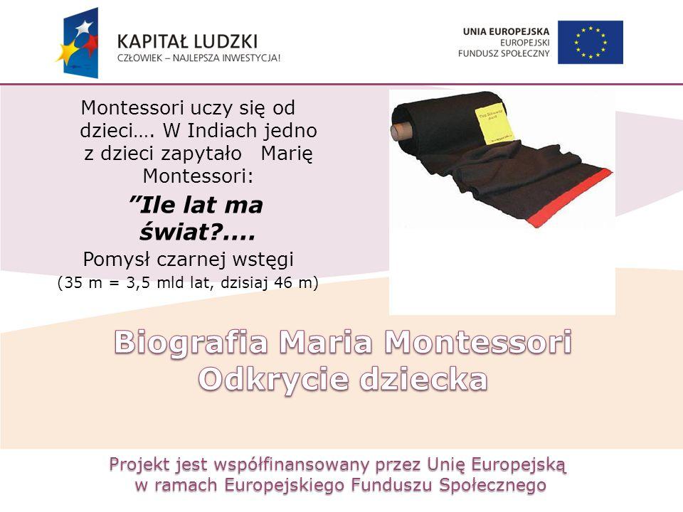 Projekt jest współfinansowany przez Unię Europejską w ramach Europejskiego Funduszu Społecznego Montessori uczy się od dzieci…. W Indiach jedno z dzie