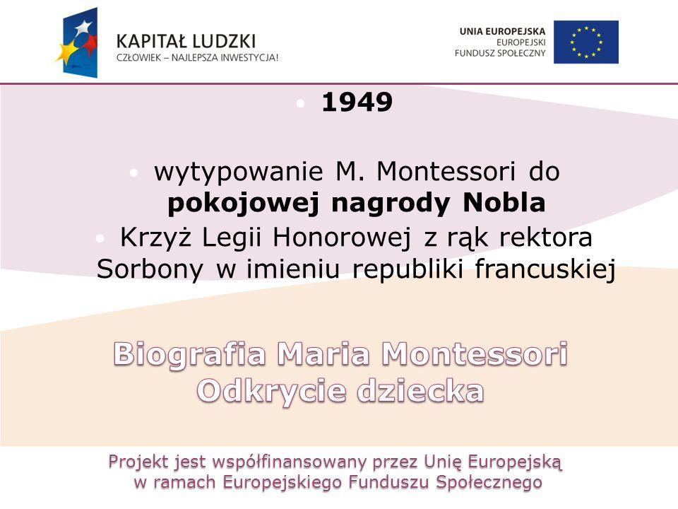 Projekt jest współfinansowany przez Unię Europejską w ramach Europejskiego Funduszu Społecznego 1949 wytypowanie M. Montessori do pokojowej nagrody No