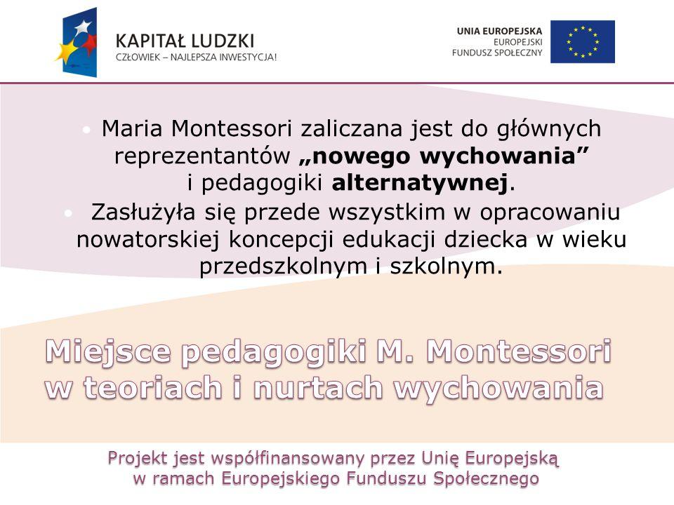 Projekt jest współfinansowany przez Unię Europejską w ramach Europejskiego Funduszu Społecznego Maria Montessori zaliczana jest do głównych reprezenta