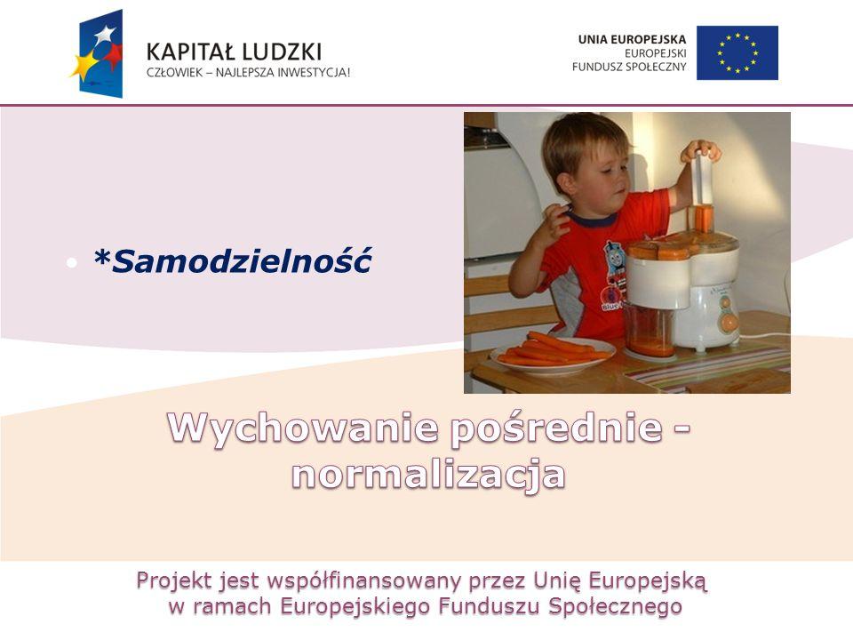 Projekt jest współfinansowany przez Unię Europejską w ramach Europejskiego Funduszu Społecznego *Samodzielność