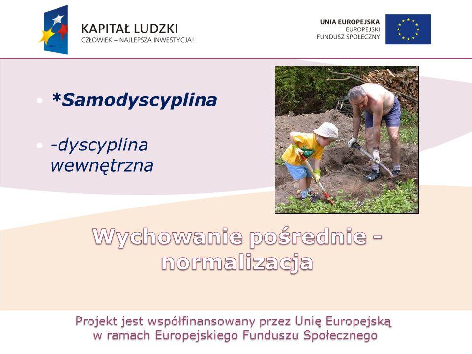 Projekt jest współfinansowany przez Unię Europejską w ramach Europejskiego Funduszu Społecznego *Samodyscyplina -dyscyplina wewnętrzna