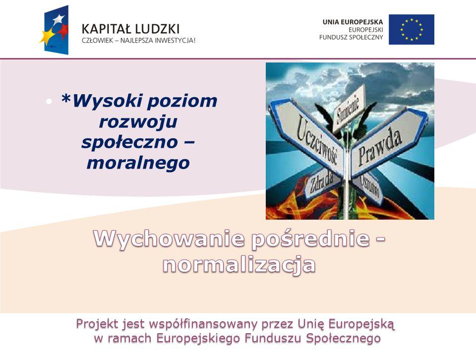 Projekt jest współfinansowany przez Unię Europejską w ramach Europejskiego Funduszu Społecznego *Wysoki poziom rozwoju społeczno – moralnego