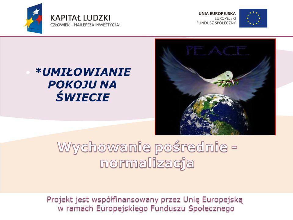 Projekt jest współfinansowany przez Unię Europejską w ramach Europejskiego Funduszu Społecznego *UMIŁOWIANIE POKOJU NA ŚWIECIE