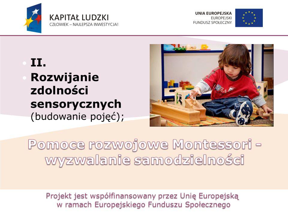 Projekt jest współfinansowany przez Unię Europejską w ramach Europejskiego Funduszu Społecznego II. Rozwijanie zdolności sensorycznych (budowanie poję
