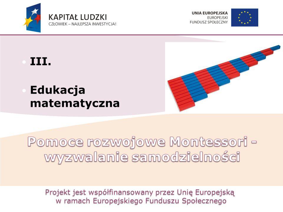 Projekt jest współfinansowany przez Unię Europejską w ramach Europejskiego Funduszu Społecznego III. Edukacja matematyczna