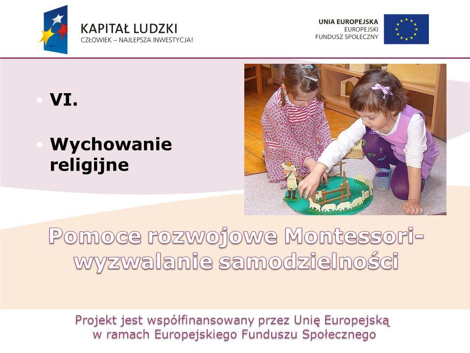 Projekt jest współfinansowany przez Unię Europejską w ramach Europejskiego Funduszu Społecznego VI. Wychowanie religijne
