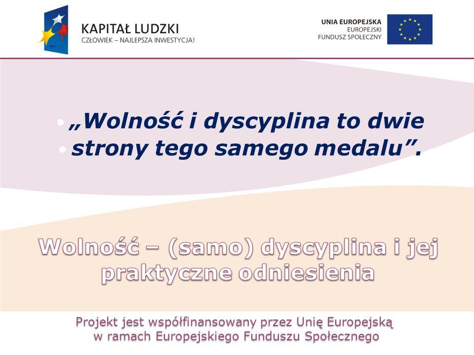 """Projekt jest współfinansowany przez Unię Europejską w ramach Europejskiego Funduszu Społecznego """"Wolność i dyscyplina to dwie strony tego samego medal"""