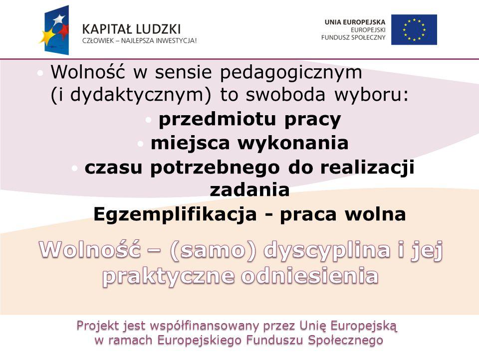 Projekt jest współfinansowany przez Unię Europejską w ramach Europejskiego Funduszu Społecznego Wolność w sensie pedagogicznym (i dydaktycznym) to swo