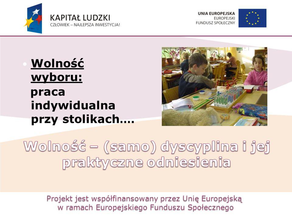 Projekt jest współfinansowany przez Unię Europejską w ramach Europejskiego Funduszu Społecznego Wolność wyboru: praca indywidualna przy stolikach ….