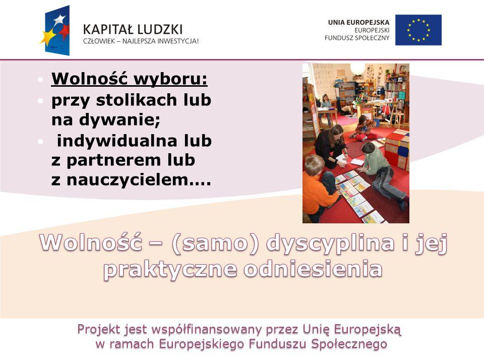 Projekt jest współfinansowany przez Unię Europejską w ramach Europejskiego Funduszu Społecznego Wolność wyboru: przy stolikach lub na dywanie; indywid