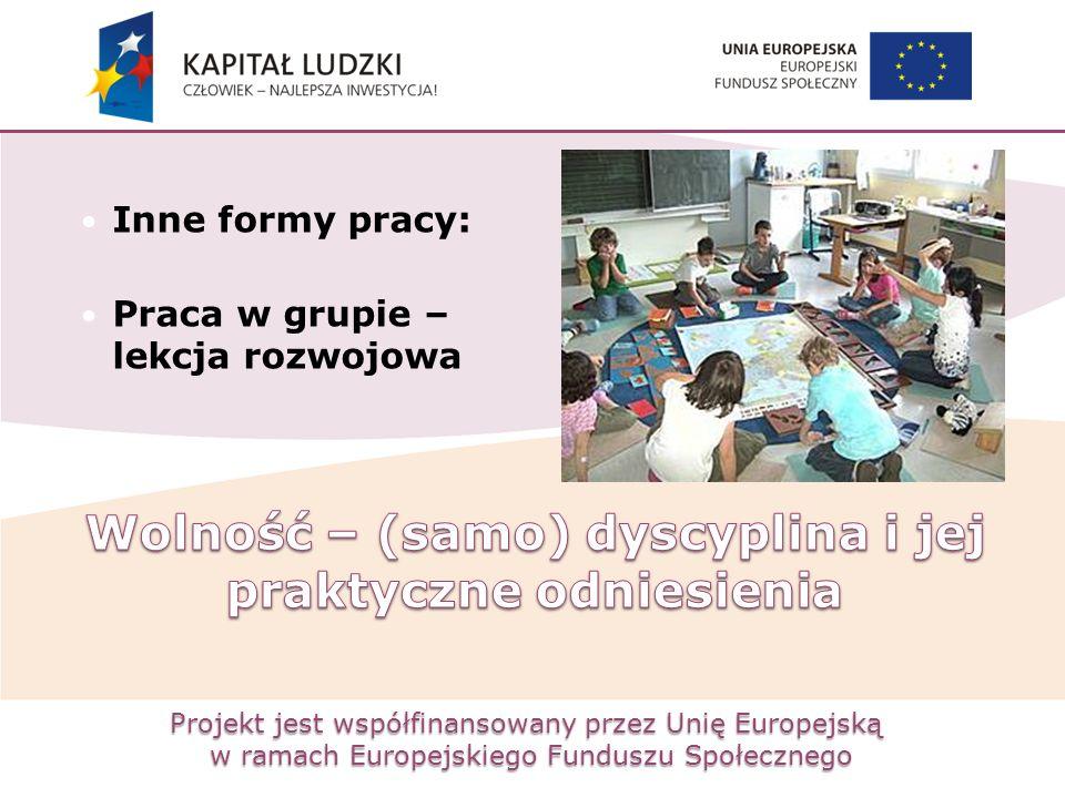 Projekt jest współfinansowany przez Unię Europejską w ramach Europejskiego Funduszu Społecznego Inne formy pracy: Praca w grupie – lekcja rozwojowa