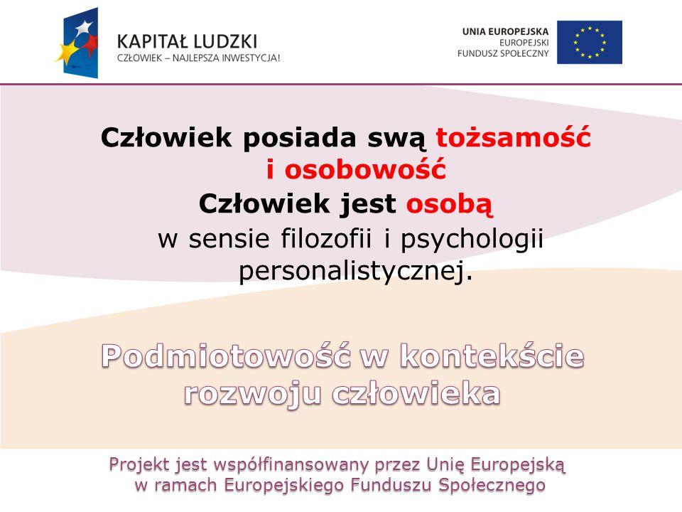 Projekt jest współfinansowany przez Unię Europejską w ramach Europejskiego Funduszu Społecznego Człowiek posiada swą tożsamość i osobowość Człowiek je