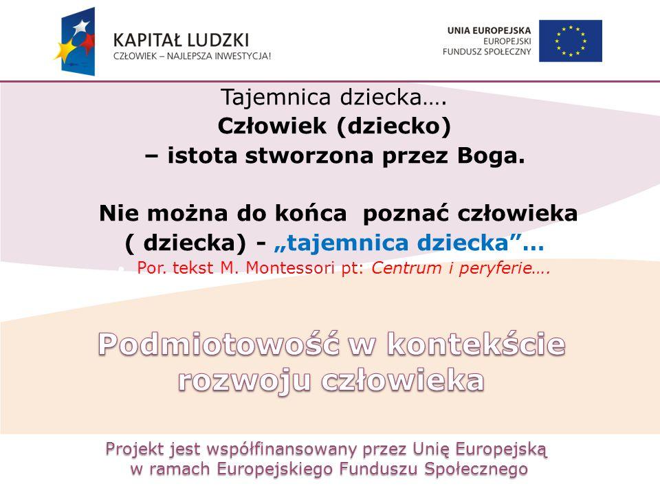 Projekt jest współfinansowany przez Unię Europejską w ramach Europejskiego Funduszu Społecznego Tajemnica dziecka…. Człowiek (dziecko) – istota stworz