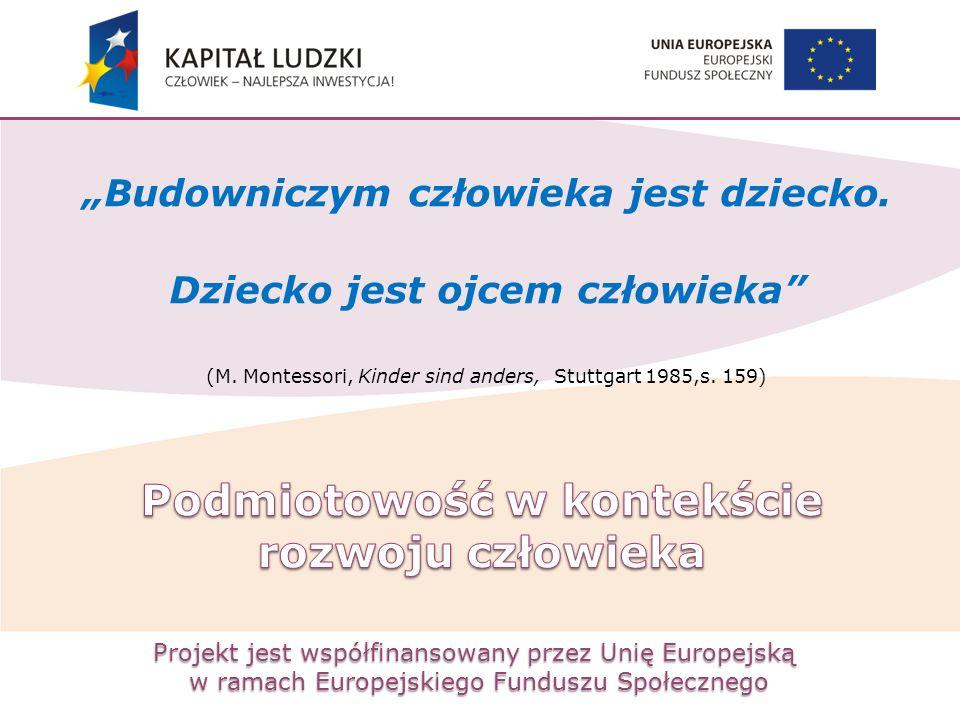 """Projekt jest współfinansowany przez Unię Europejską w ramach Europejskiego Funduszu Społecznego """"Budowniczym człowieka jest dziecko. Dziecko jest ojce"""
