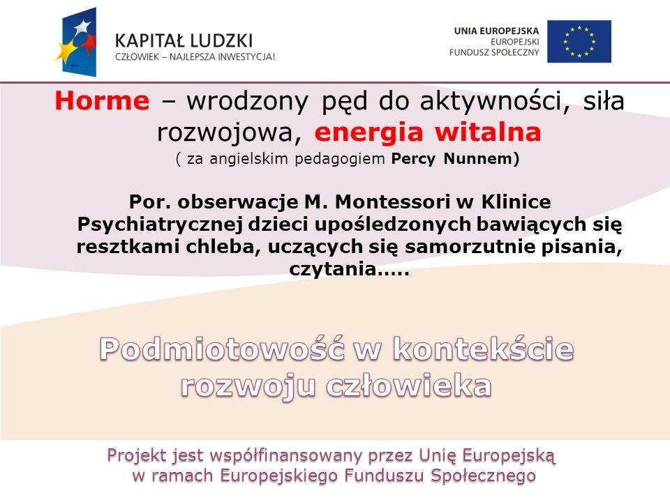 Projekt jest współfinansowany przez Unię Europejską w ramach Europejskiego Funduszu Społecznego Horme – wrodzony pęd do aktywności, siła rozwojowa, en