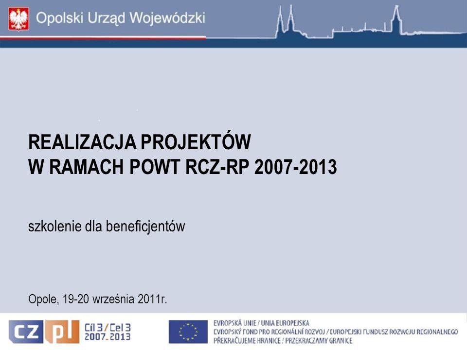 REALIZACJA PROJEKTÓW W RAMACH POWT RCZ-RP 2007-2013 szkolenie dla beneficjentów Opole, 19-20 września 2011r.