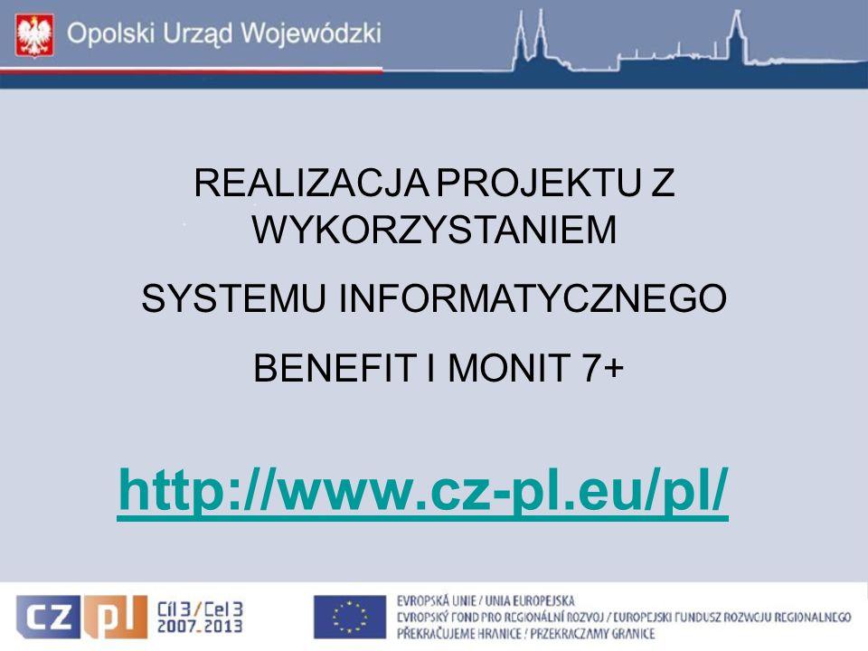 REALIZACJA PROJEKTU Z WYKORZYSTANIEM SYSTEMU INFORMATYCZNEGO BENEFIT I MONIT 7+ http://www.cz-pl.eu/pl/