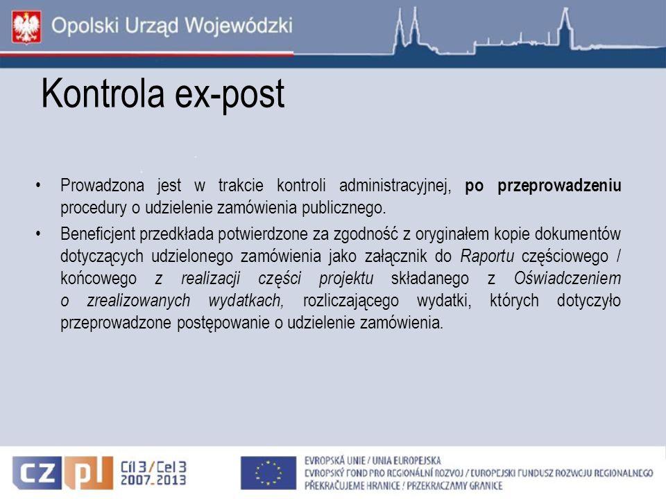 Kontrola ex-post Prowadzona jest w trakcie kontroli administracyjnej, po przeprowadzeniu procedury o udzielenie zamówienia publicznego. Beneficjent pr