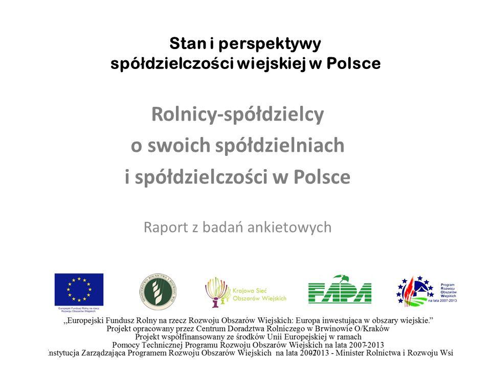 Stan i perspektywy spó ł dzielczo ś ci wiejskiej w Polsce Rolnicy-spółdzielcy o swoich spółdzielniach i spółdzielczości w Polsce Raport z badań ankietowych