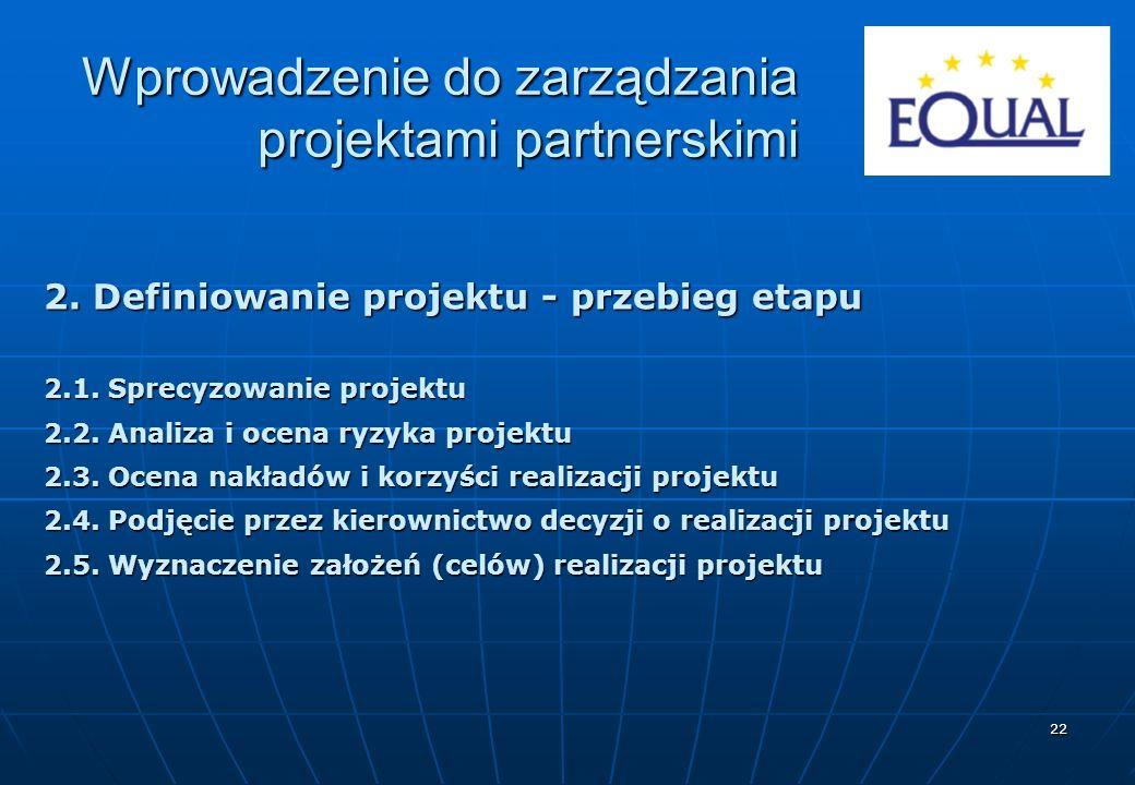 22 2. Definiowanie projektu - przebieg etapu 2.1. Sprecyzowanie projektu 2.2. Analiza i ocena ryzyka projektu 2.3. Ocena nakładów i korzyści realizacj