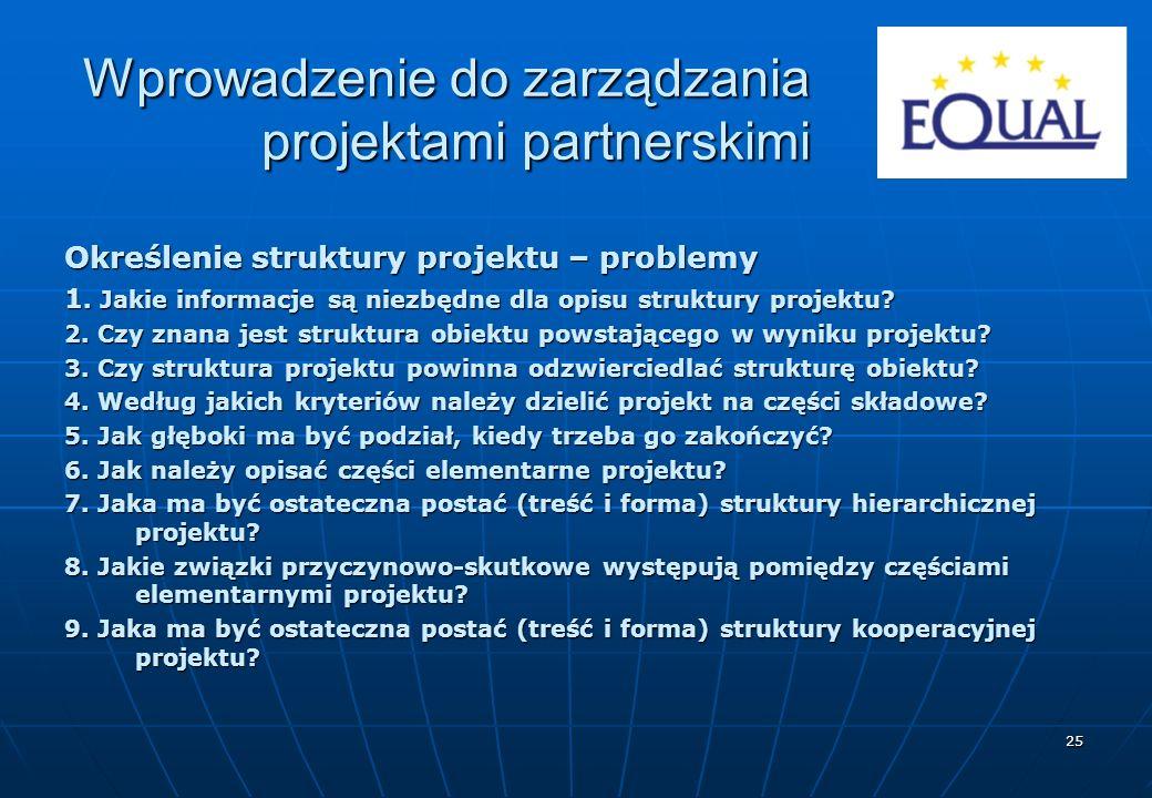 25 Określenie struktury projektu – problemy 1. Jakie informacje są niezbędne dla opisu struktury projektu? 2. Czy znana jest struktura obiektu powstaj